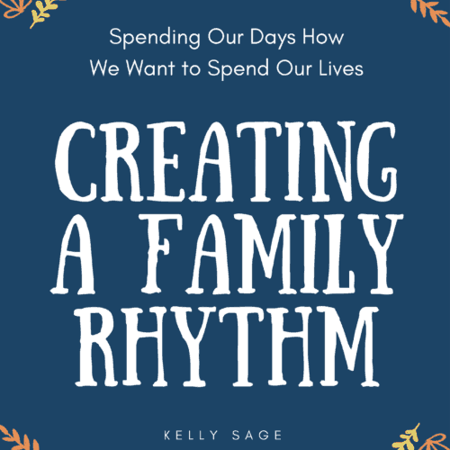 create a family rhythm spend your days how you want to spend your life