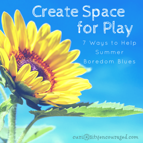 7 ways to help summer boredom blues! Create space for play and enjoy your days.